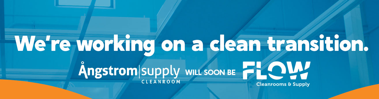 We're working on a clean transition. Angstrom Supply will soon be Flow Cleanrooms.